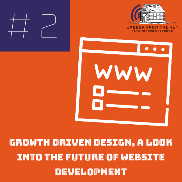 Jabber From The Hut - Episode 2 -Growth Driven Design, a look into the future of website development